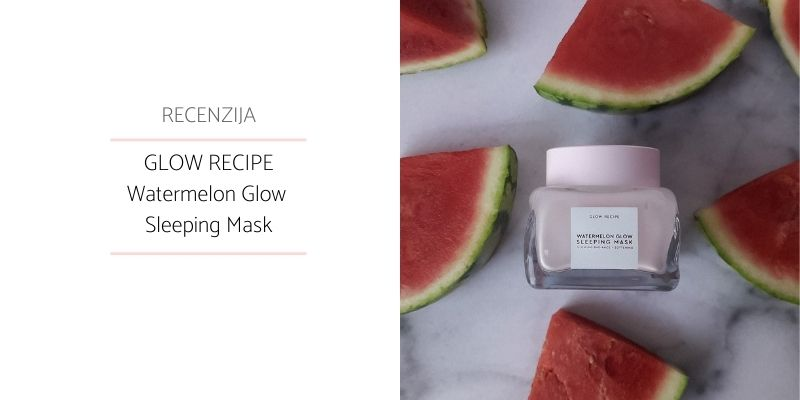 Glow Recipe Watermelon Glow Sleeping Mask Recenzija